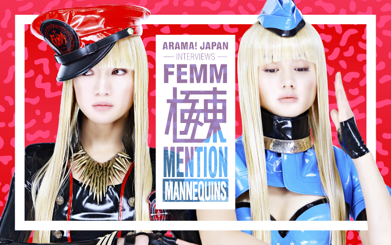 ARAMA! JAPAN interviews mannequin duo FEMM